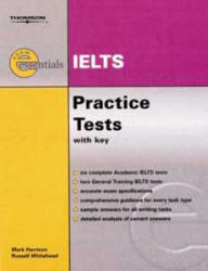 Thomson exam essentials: IELTS Practice Tests with Key and CDs.  Harrison M., Whitehead R. 2006