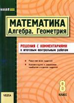 Математика. 8 класс. Алгебра. Геометрия. Решения с комментариями к итоговым контрольным работам. Гальперина А.Р.