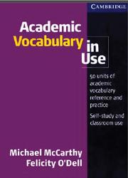 Academic Vocabulary in Use, 50 units of academic vocabulary reference and practice, McCarthy M., O'Dell F., 2008
