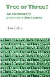 Tree or Three? - An Elementary Pronunciation Course - Baker A.
