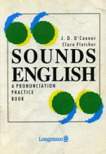 Sounds English - A Pronunciation Practice Course - O'Connor J.D., Fletcher C.