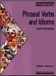 Making Headway - Phrasal Verbs and Idioms - Upper-Intermediate - Graham Workman