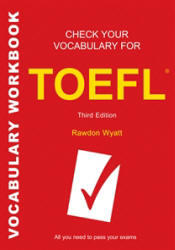 Check Your English Vocabulary for TOEFL. Rawdon Wyatt. 2007