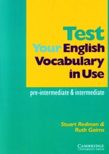 Test your english vocabulary in use, pre-intermediate and intermediate, Redman S., Gairns R.
