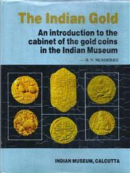 The Indian Gold. An introduction to the cabinet of the gold coins in the Indian Museum, Mukherjee B.N.
