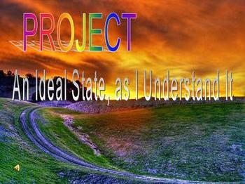 Project - An Ideal State, as I Understand It
