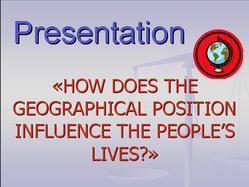 Презентация по английскому языку на тему How does the geographical position influence the peoples lives, Серебрякова А., 2007